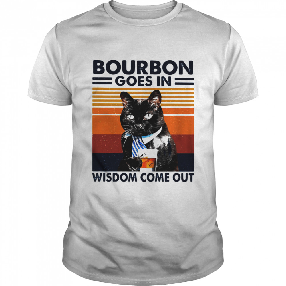 Bourbon Goes In Wisdom Come Out Cat Drink Tea Vintage shirt