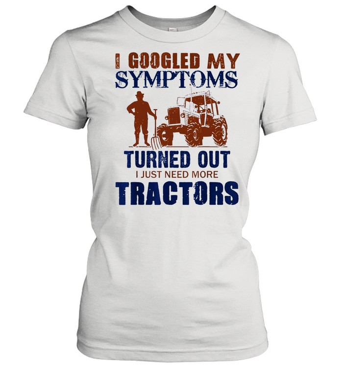I Googled My Symptoms Turned Out I Just Need More Tractors shirt Classic Women's T-shirt