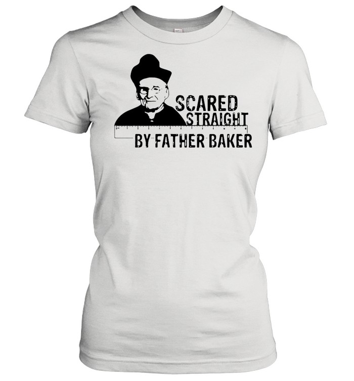 Nelson Baker scared straight by father baker shirt Classic Women's T-shirt