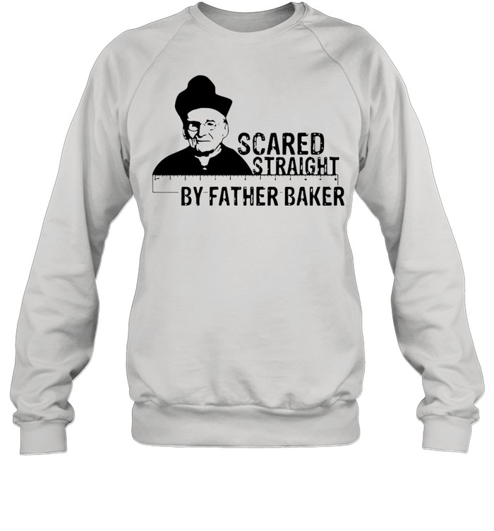 Nelson Baker scared straight by father baker shirt Unisex Sweatshirt