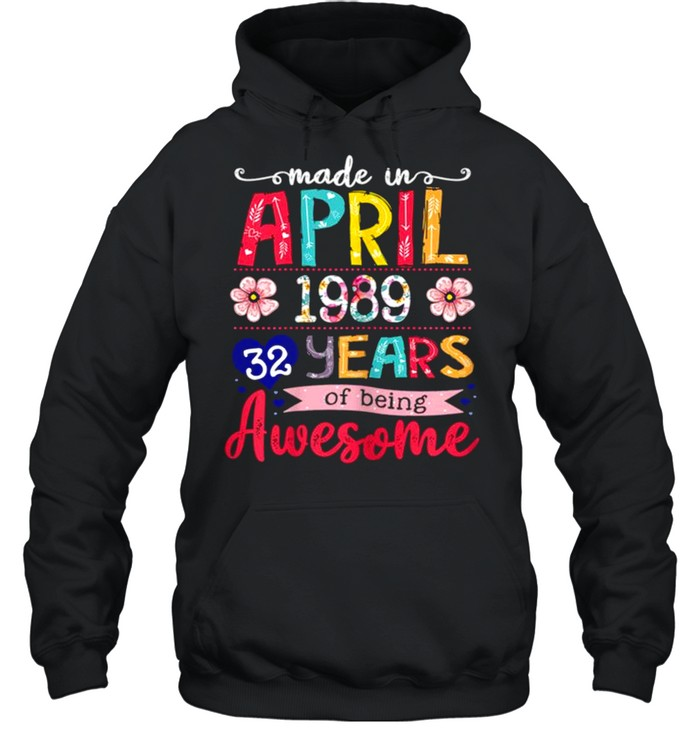 April Girls 1989 32nd Birthday 32 Years Old Made In 1989 shirt Unisex Hoodie