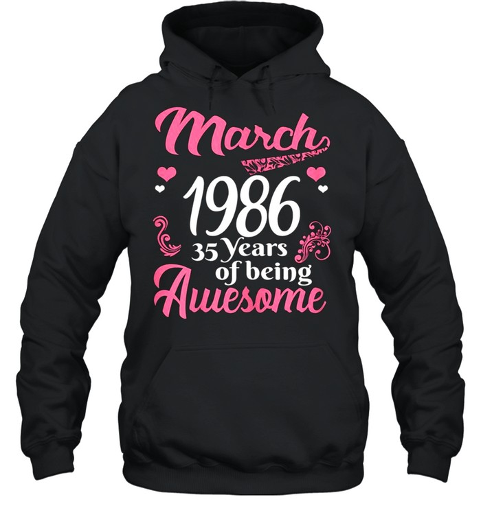 March Girls 1986 Birthday 35 Years Old Awesome Since 1986 shirt Unisex Hoodie
