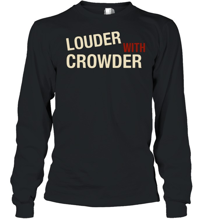Louder with crowder shirt Long Sleeved T-shirt