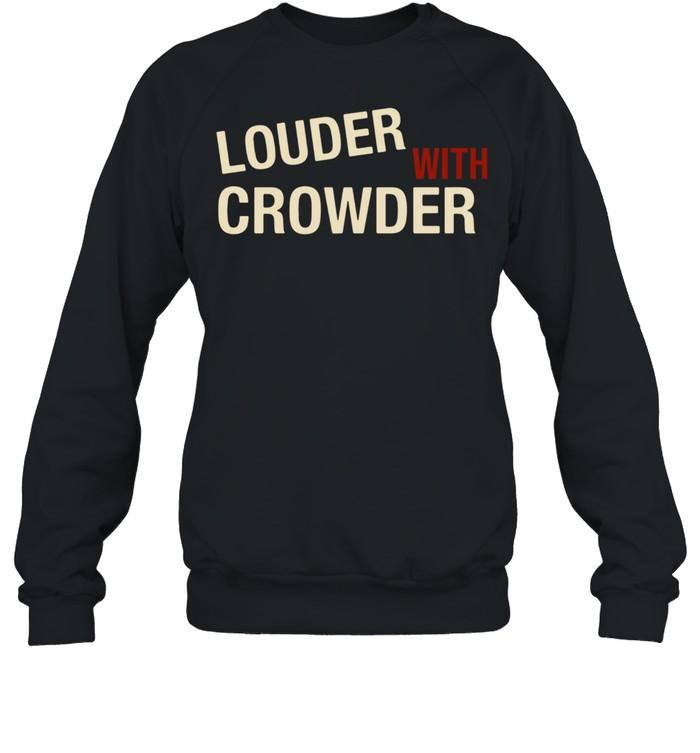 Louder with crowder shirt Unisex Sweatshirt