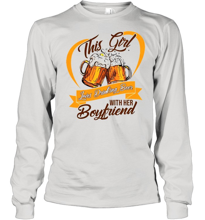 This Girl Loves Drinking Beer With Her Boyfriend shirt Long Sleeved T-shirt