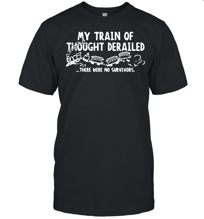 My Train Of Thought Derailed There Were No Survivors T-shirt