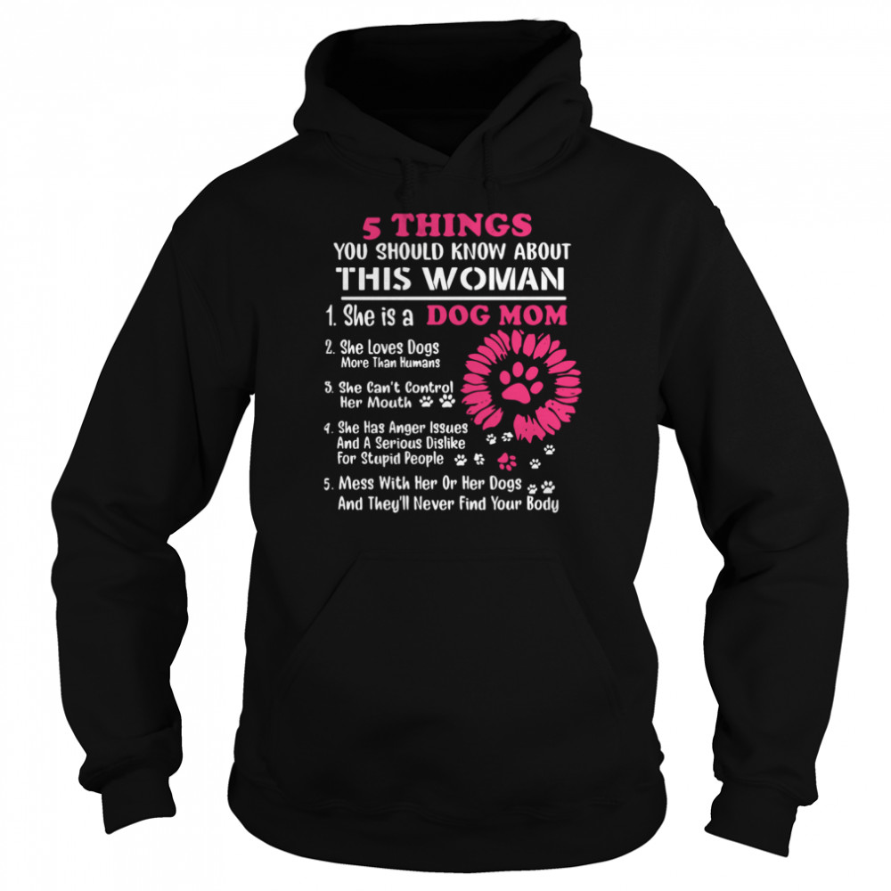5 Things You Should Know About This Woman Dog Mom  Unisex Hoodie
