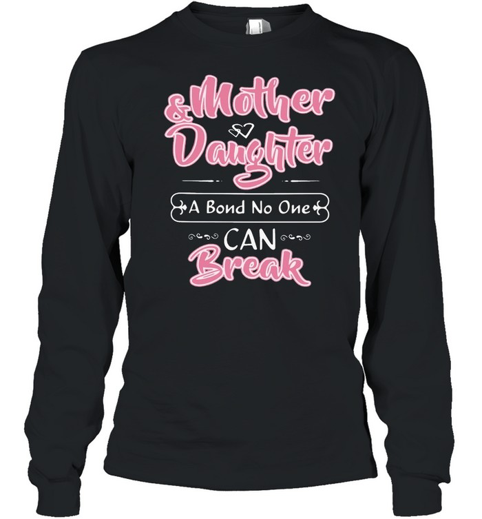 Mother Daughter I Bond No One Can Break  Long Sleeved T-shirt