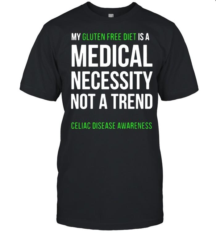 My Gluten Free Diet Is A Medical Necessity Not A Trend Celiac Disease Awareness T-shirt
