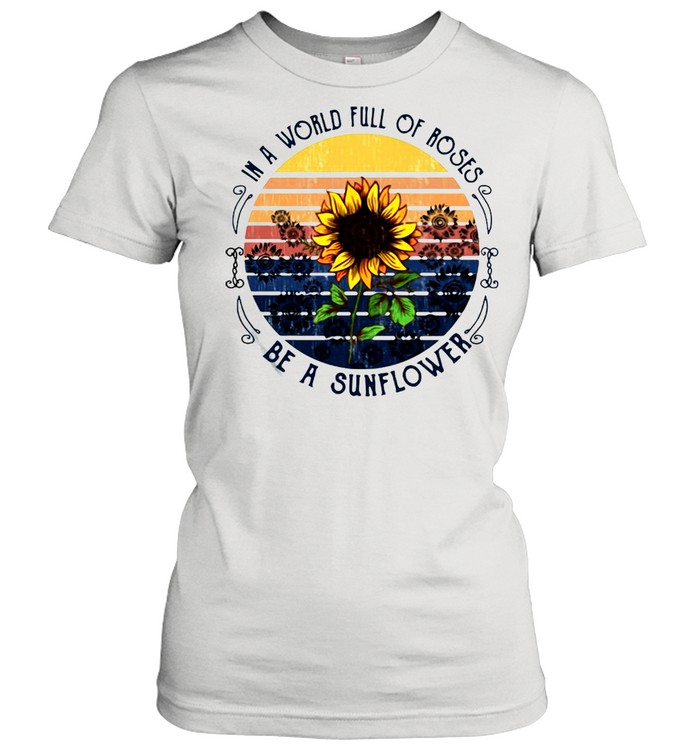 In A World Full Of Roses Be A Sunflower Vintage T-shirt Classic Women's T-shirt