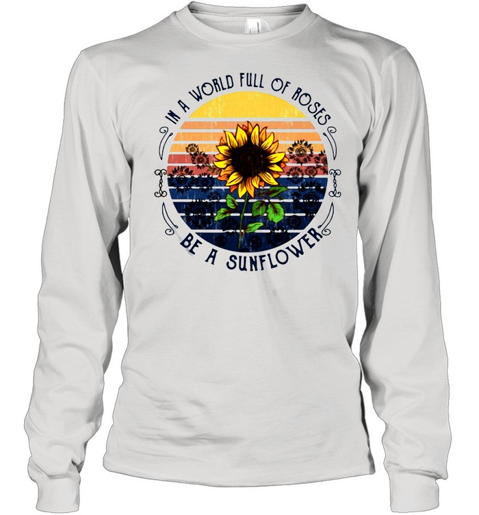 In A World Full Of Roses Be A Sunflower Vintage T-shirt Long Sleeved T-shirt