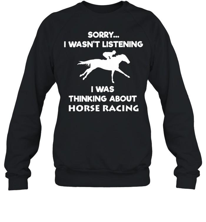 Sorry I Wasnt Listening I Was Thinking About Horse Racing shirt Unisex Sweatshirt