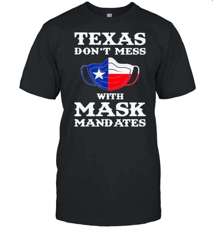 Texas Don't Mess With Mask Mandates shirt