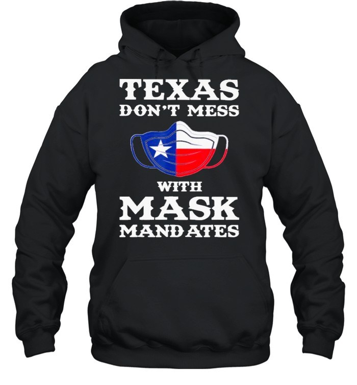 Texas Don't Mess With Mask Mandates shirt Unisex Hoodie