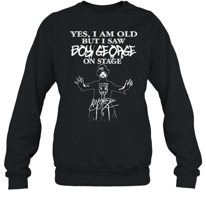 Yes I Am Old But I Saw Boy George On Stage Signature  Unisex Sweatshirt