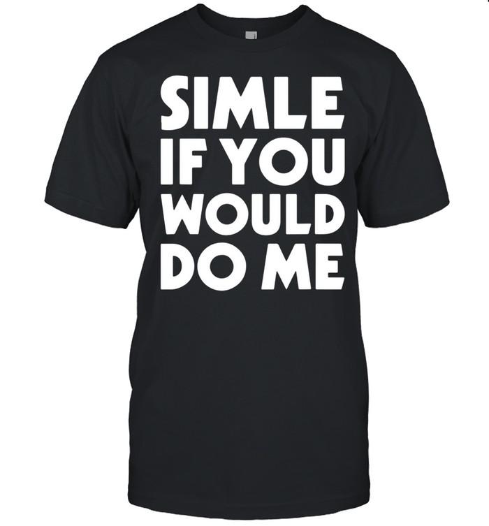Smile If You Would Do Me Saying Joke Us 2021 shirt