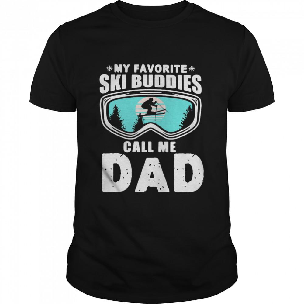 My Favorite Ski Buddies Call me Dad Skiing T-shirt