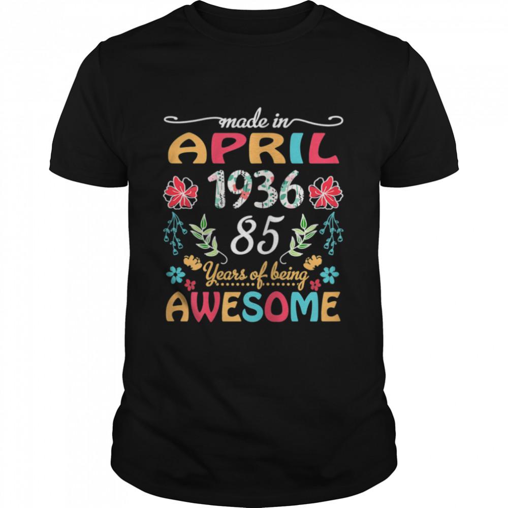 April Girl 1936 85 Years Old 85th Birthday Shirt