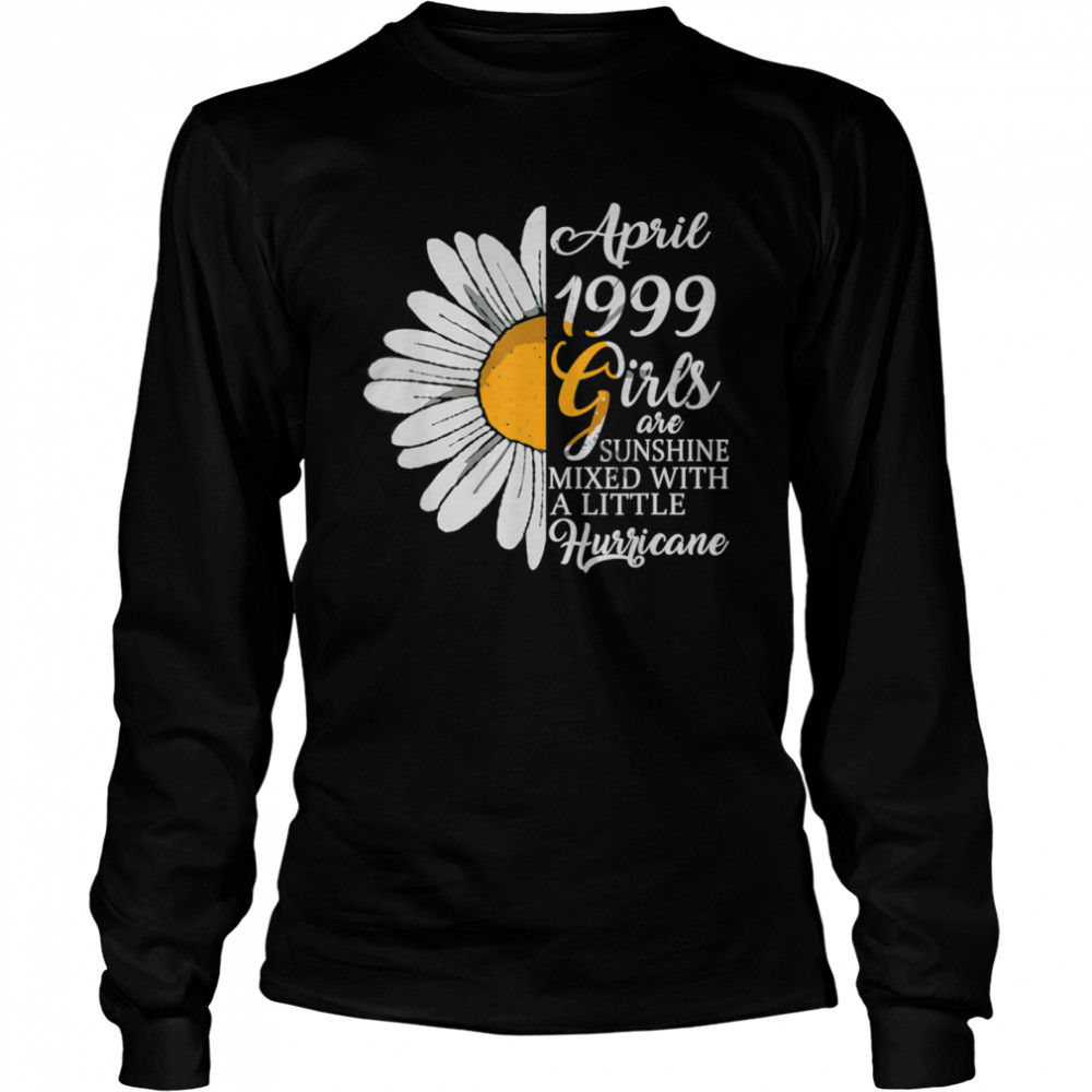 April Girls 1999 Birthday 22 Years Old Made In 1999 shirt Long Sleeved T-shirt
