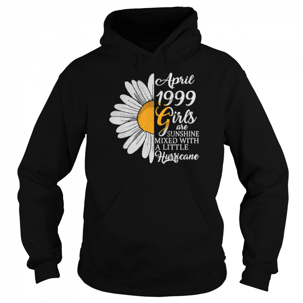 April Girls 1999 Birthday 22 Years Old Made In 1999 shirt Unisex Hoodie