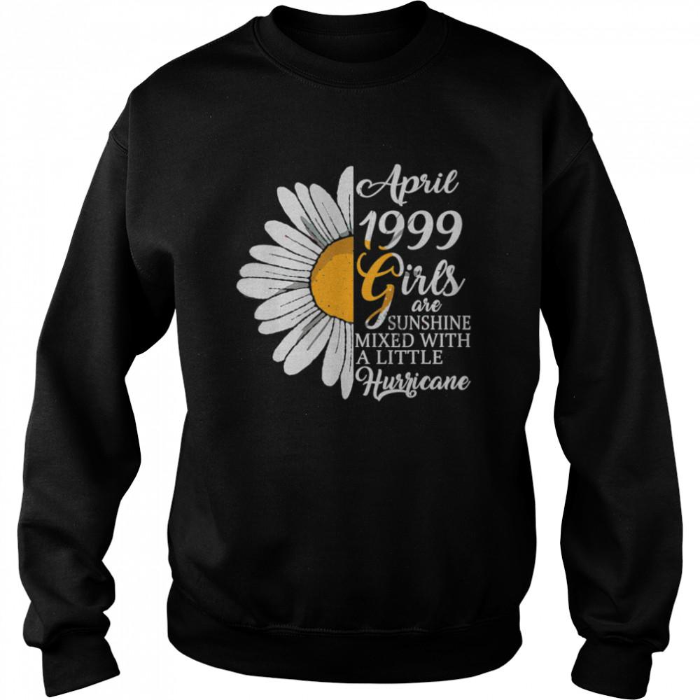 April Girls 1999 Birthday 22 Years Old Made In 1999 shirt Unisex Sweatshirt