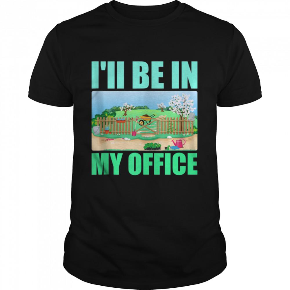 I'll Be In My Office Garden Shirt Gardening shirt