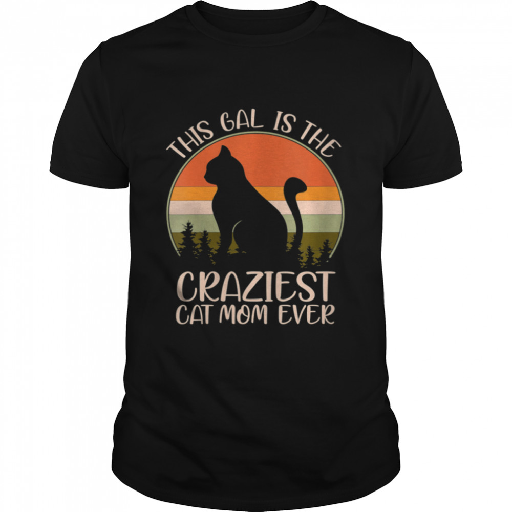 Retro This Gal Is The Craziest Cat Mom Ever Mother's Day Shirt