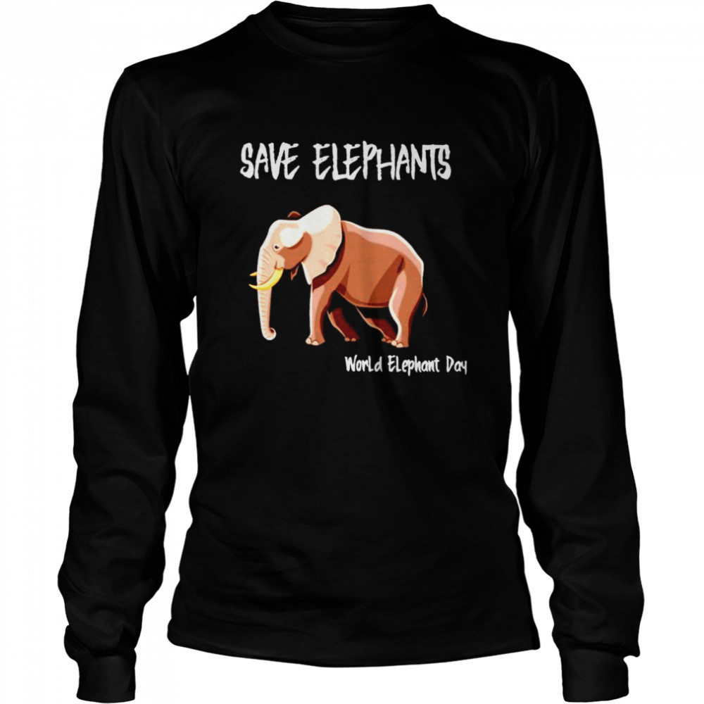 Save elephants world elephant day shirt Long Sleeved T-shirt