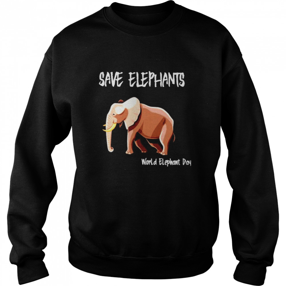 Save elephants world elephant day shirt Unisex Sweatshirt