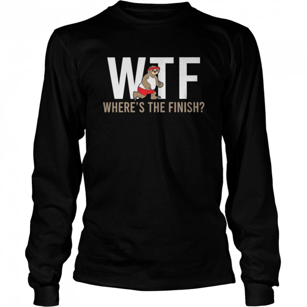 Sloth Wtf Where's The Finish shirt Long Sleeved T-shirt
