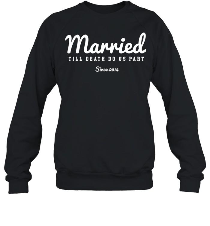 Married Till Death Do Us Part since year 2014  Unisex Sweatshirt