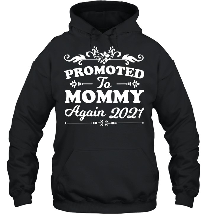 Promoted to mommy again 2021 shirt Unisex Hoodie