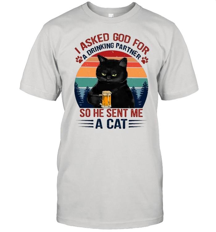 Black Cat Asked God For Drinking Partner So He Sent Me A Cat Vintage shirt