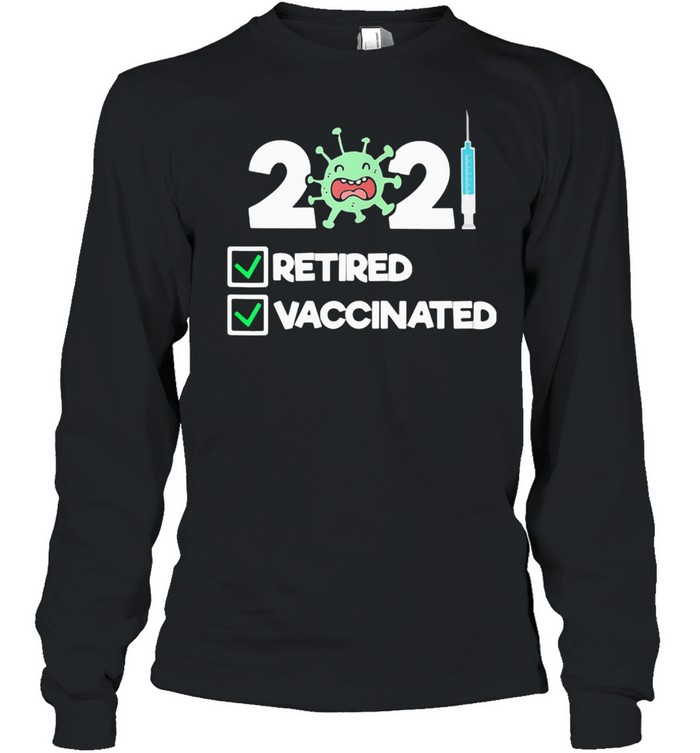 'm Retired and Vaccinated 2021  Long Sleeved T-shirt