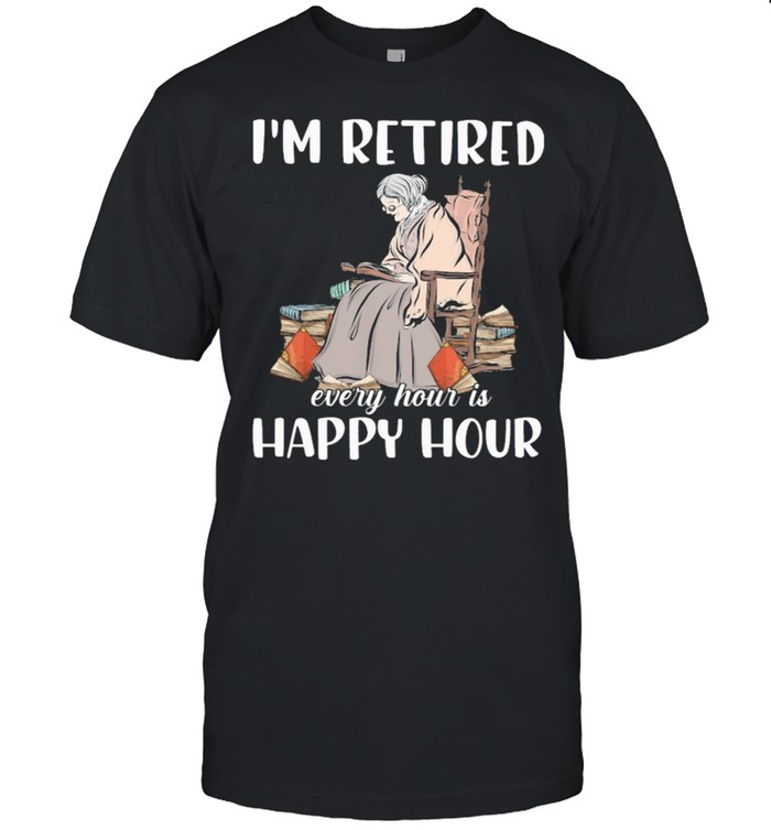 Im retired every hour is happy hour book shirt