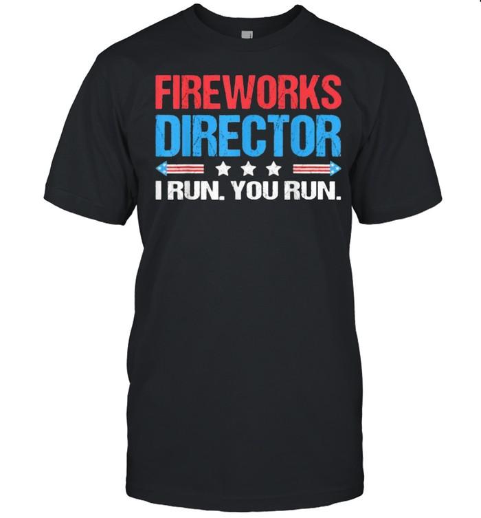 Fireworks Director – I Run You Run Funny 4th Of July T-Shirt