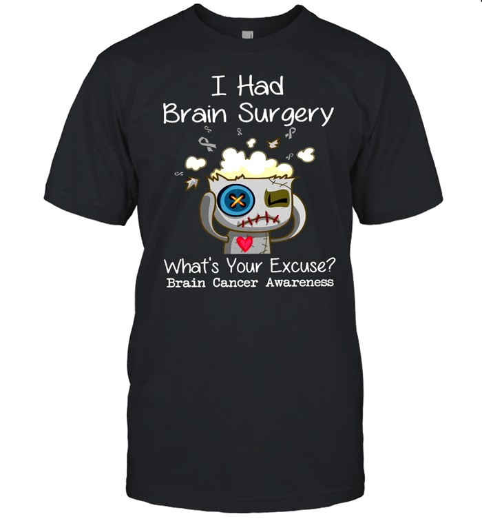 I Had Brain Surgery What's Your Excuse Brain Cancer Awareness T-shirt