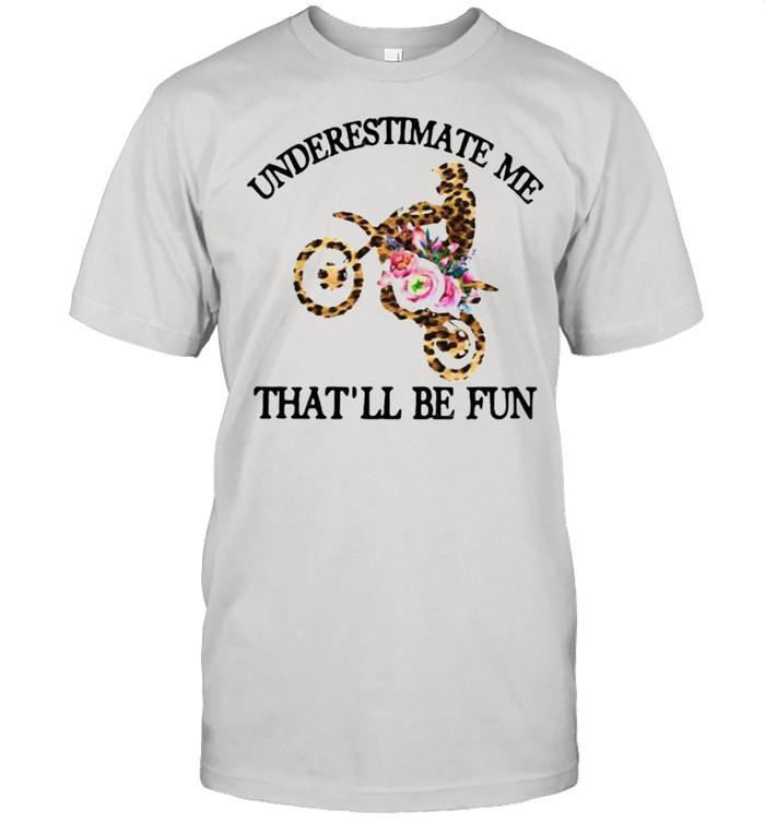 Underestimate Me That'll Be Fun Motorcross Lepoard Flower Shirt