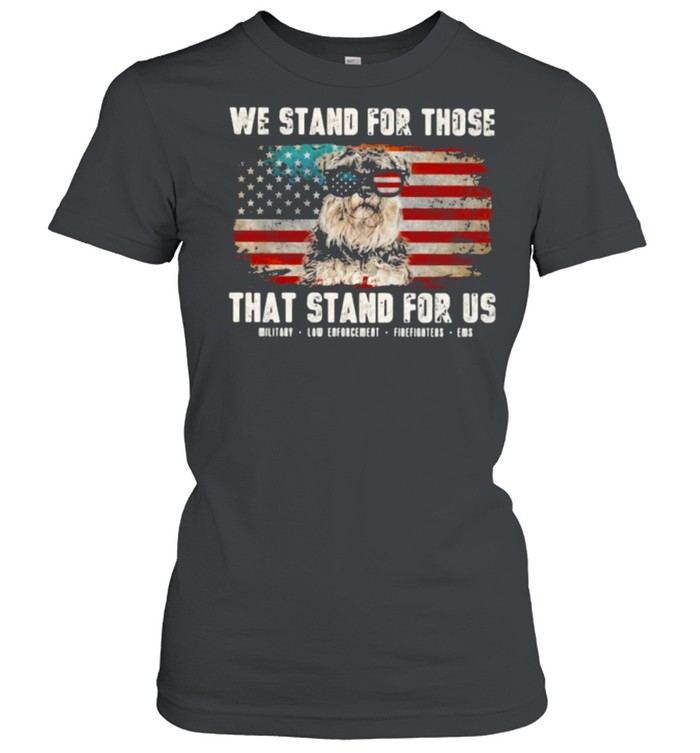 We Stand For Those That Stand For Us Schauzer American Flag  Classic Women's T-shirt