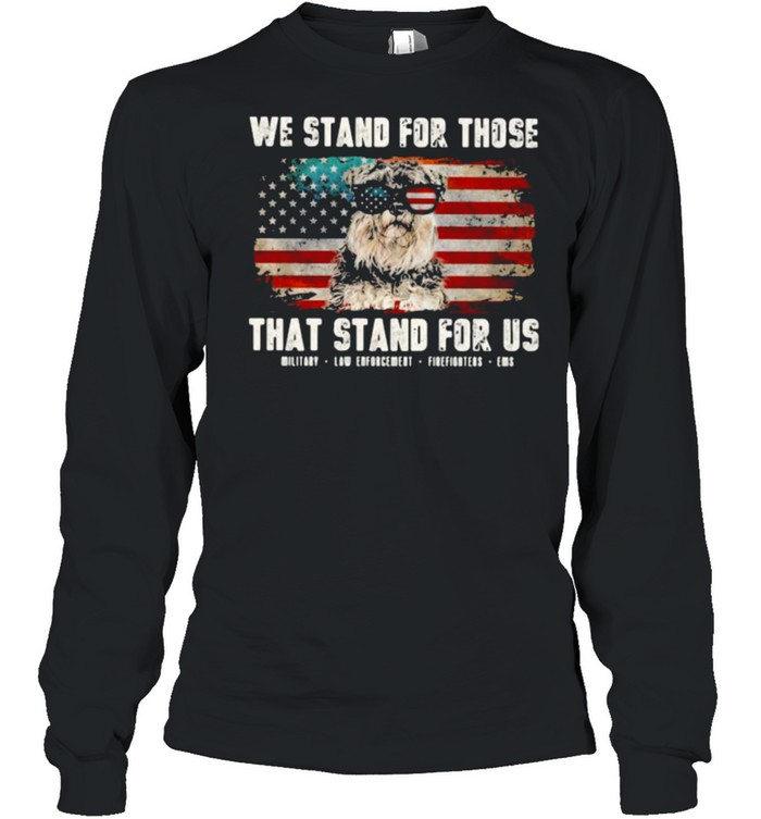 We Stand For Those That Stand For Us Schauzer American Flag  Long Sleeved T-shirt
