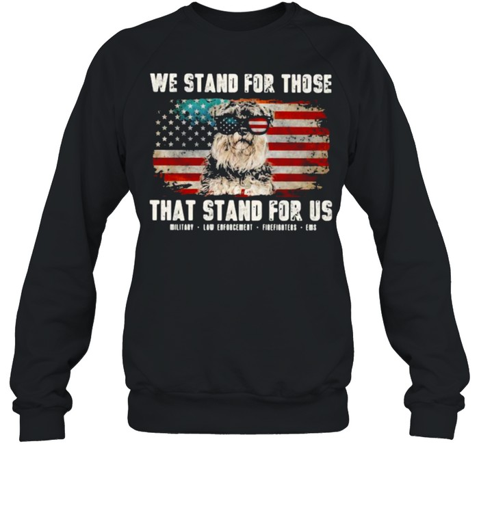 We Stand For Those That Stand For Us Schauzer American Flag  Unisex Sweatshirt