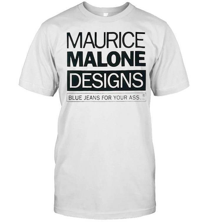 Maurice Malone designs blue jeans for your ass shirt