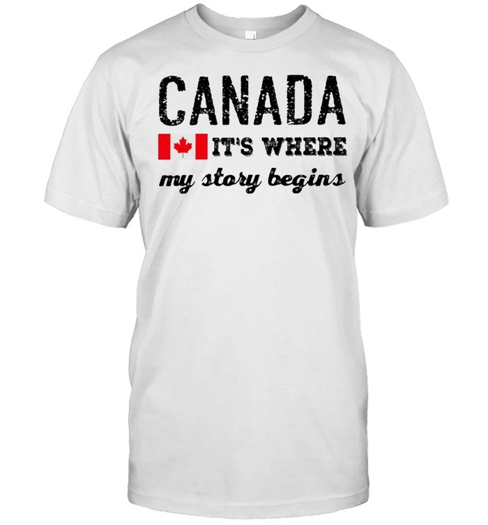 Canada its where my story begins shirt