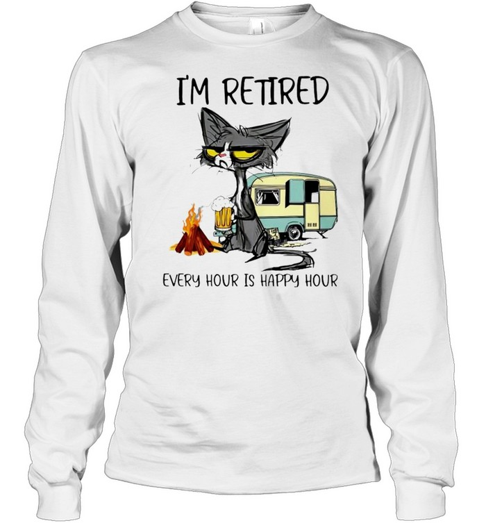 Cat I'm retired every hour is happy hour shirt Long Sleeved T-shirt