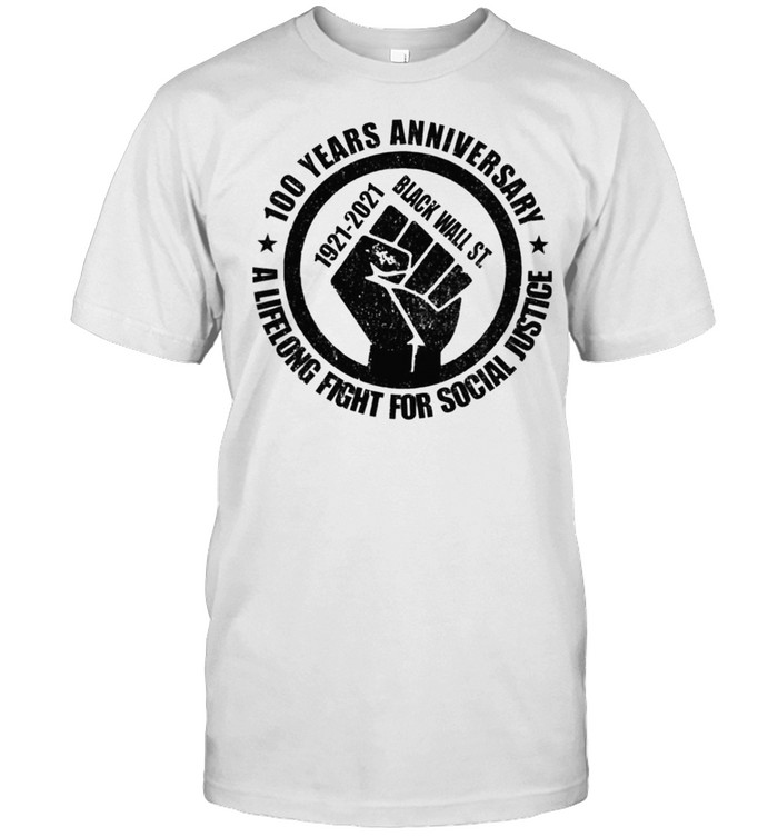 100 years anniversary 1921 2021 back wall st a lifelong fight for social justice shirt