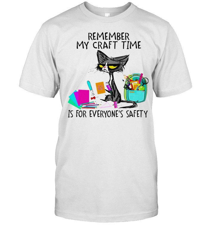 Black Cat remember my craft time is for everyones safety shirt