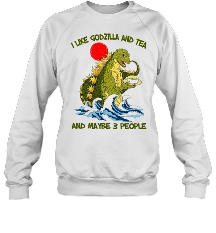 I like godzilla and tea and maybe 3 people shirt Unisex Sweatshirt