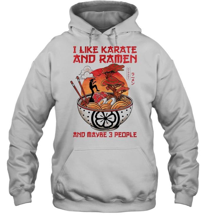 I like karate and ramen and maybe 3 people shirt Unisex Hoodie