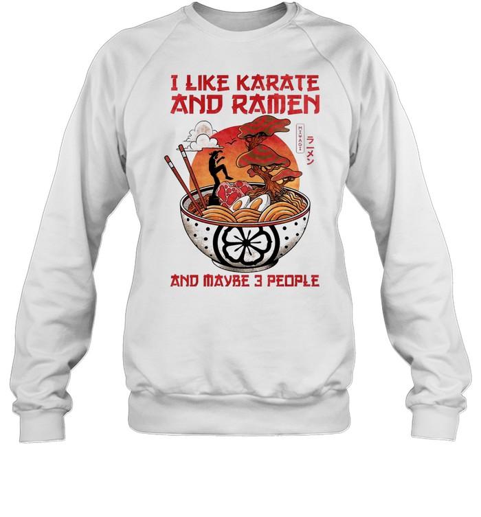 I like karate and ramen and maybe 3 people shirt Unisex Sweatshirt
