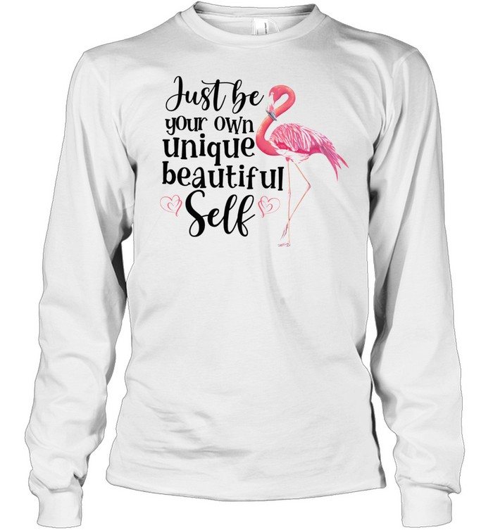 Flamingo Just Be Your Own Unique Beautiful Self shirt Long Sleeved T-shirt